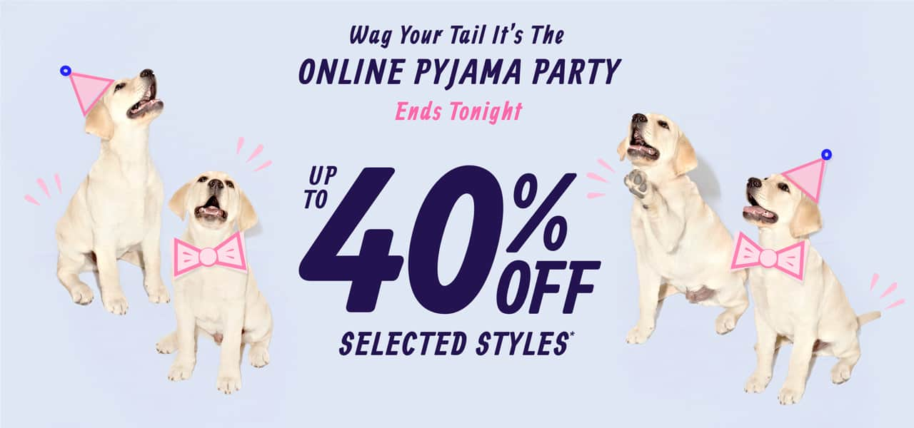 Wag Your Tail It's The Online Pyjama Party. Ends Wednesday. Up To 40% Off Selected Styles*