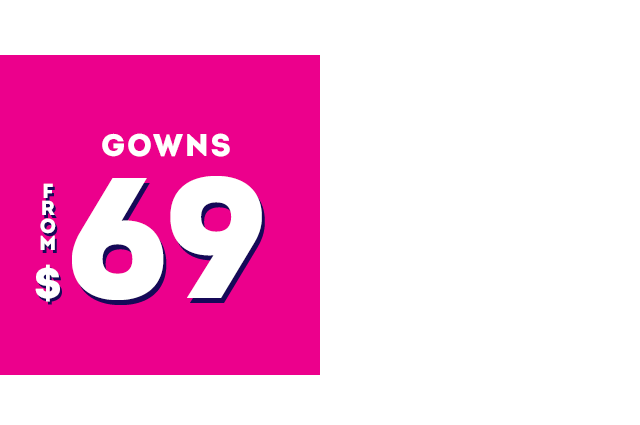 Gowns from $69