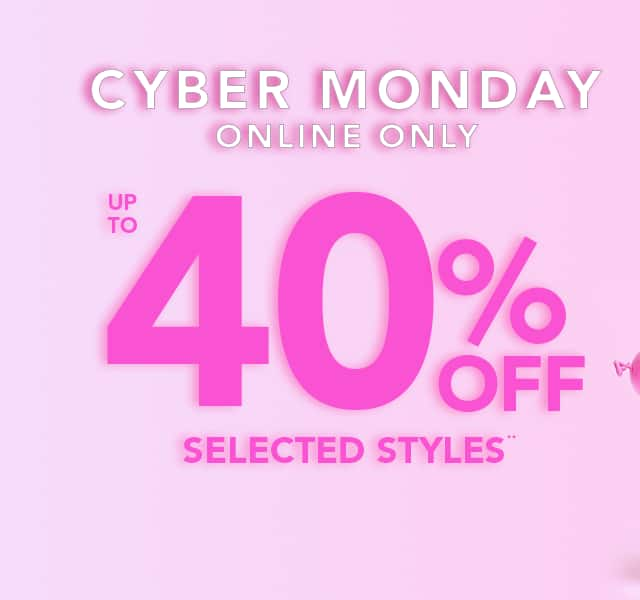 Cyber Monday Online Only. up to 40% Off selected styles**