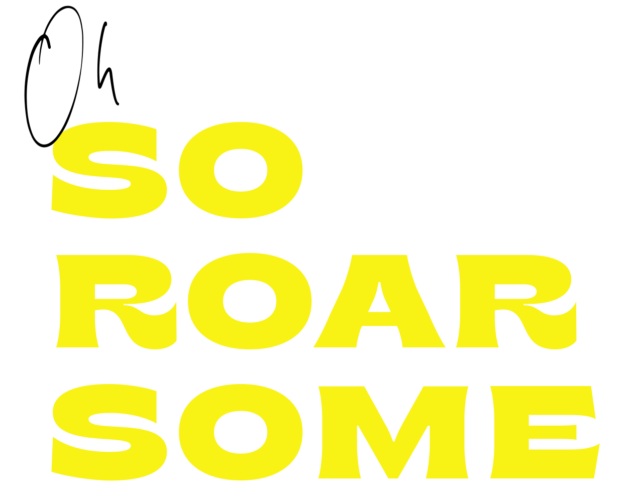 Oh So Roar-Some